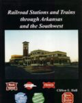 Railroad Stations and Trains Through Arkansas and the Southwest